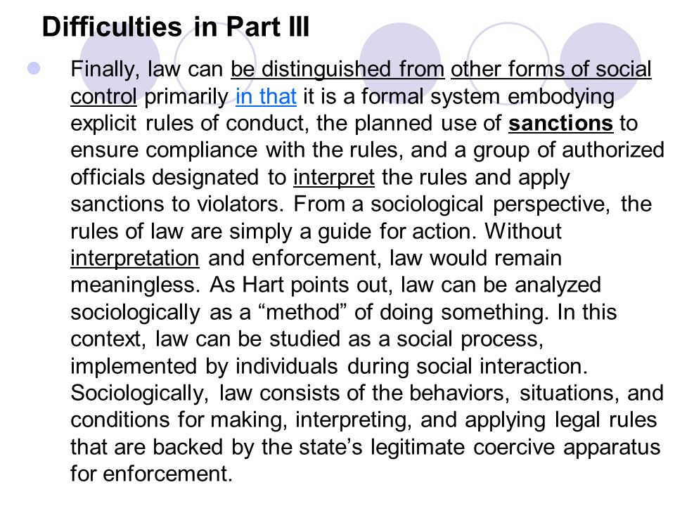 Difficulties in Part III Finally, law can be distinguished from other forms of social control primarily in that it is a formal system embodying explic
