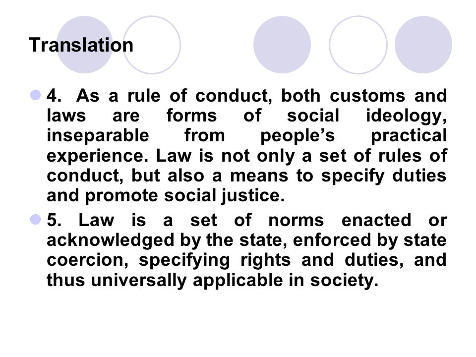 Translation 4. As a rule of conduct, both customs and laws are forms of social ideology, inseparable from people's practical experience. Law is not on