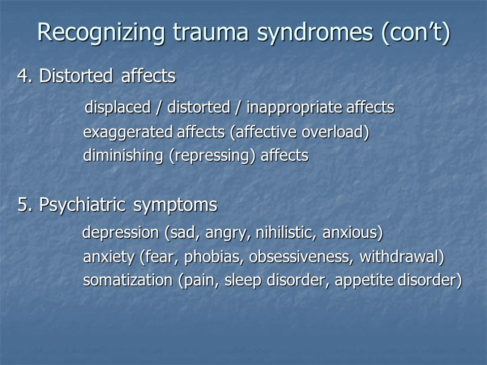 Recognizing trauma syndromes (con't) 4. Distorted affects displaced / distorted / inappropriate affects displaced / distorted / inappropriate affects