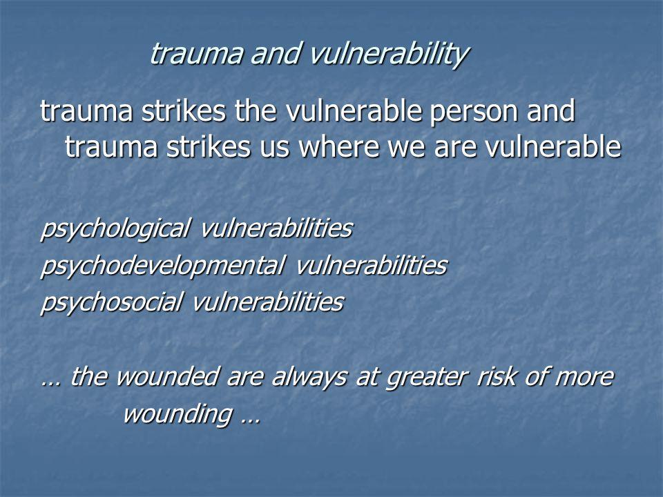 4 variables in trauma vulnerability 1.previous unhealed trauma 2.