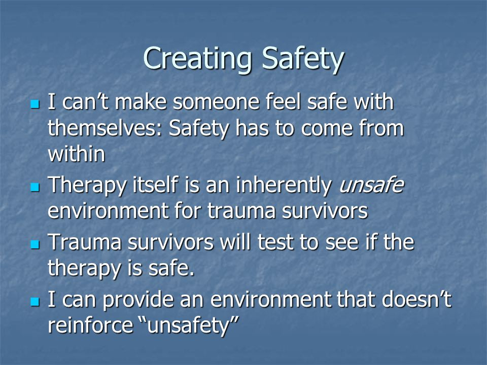 Creating Safety I can't make someone feel safe with themselves: Safety has to come from within I can't make someone feel safe with themselves: Safety