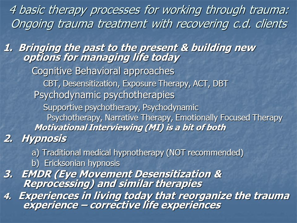 4 basic therapy processes for working through trauma: Ongoing trauma treatment with recovering c.d. clients 1. Bringing the past to the present & buil