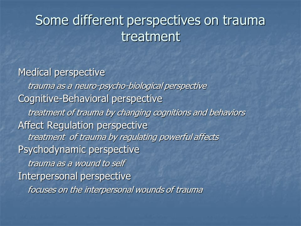 Some different perspectives on trauma treatment Medical perspective trauma as a neuro-psycho-biological perspective trauma as a neuro-psycho-biologica