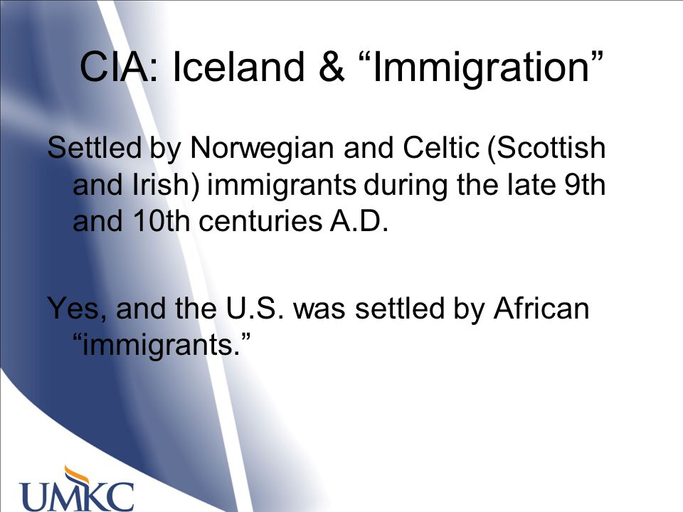 CIA: Iceland & Immigration Settled by Norwegian and Celtic (Scottish and Irish) immigrants during the late 9th and 10th centuries A.D.