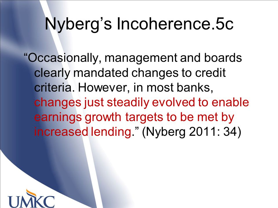 Nyberg's Incoherence.5c Occasionally, management and boards clearly mandated changes to credit criteria.
