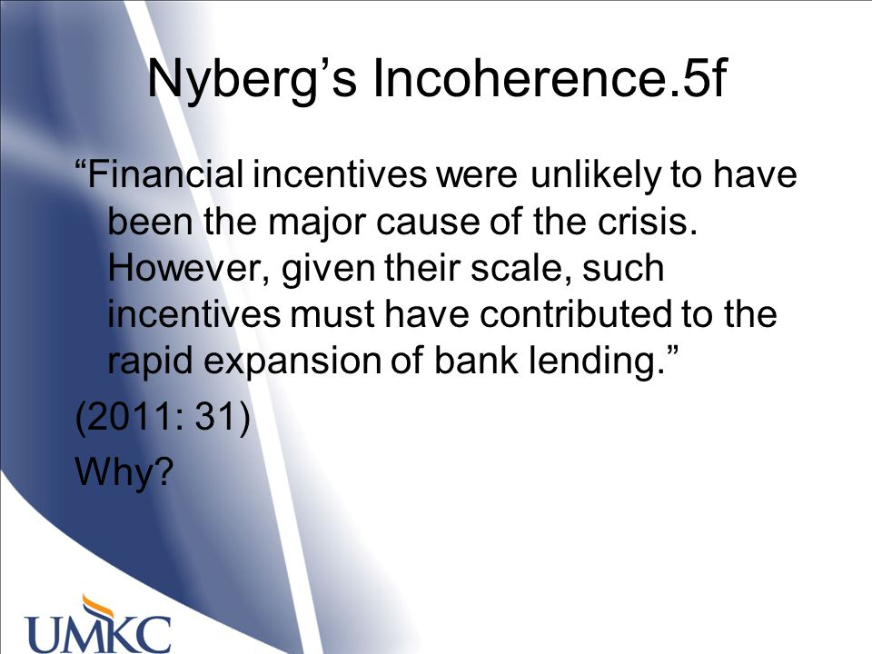 Nyberg's Incoherence.5f Financial incentives were unlikely to have been the major cause of the crisis.