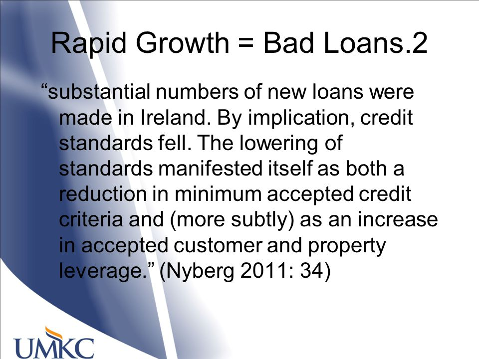 Rapid Growth = Bad Loans.2 substantial numbers of new loans were made in Ireland.
