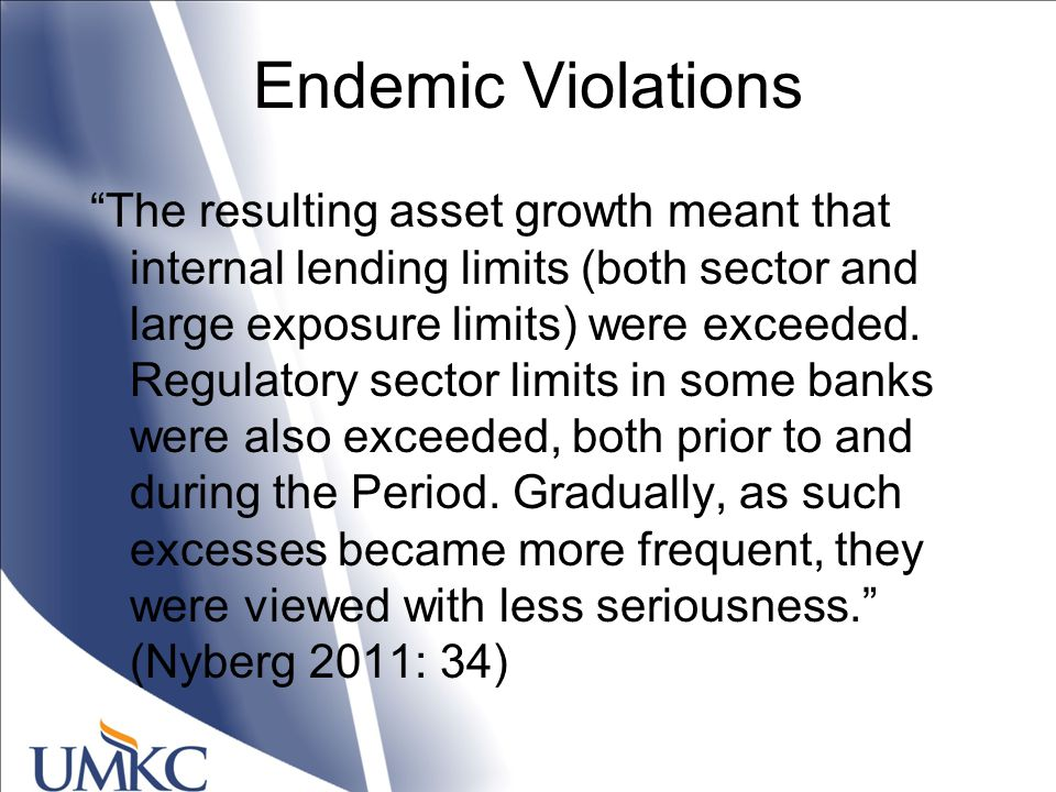 Endemic Violations The resulting asset growth meant that internal lending limits (both sector and large exposure limits) were exceeded.