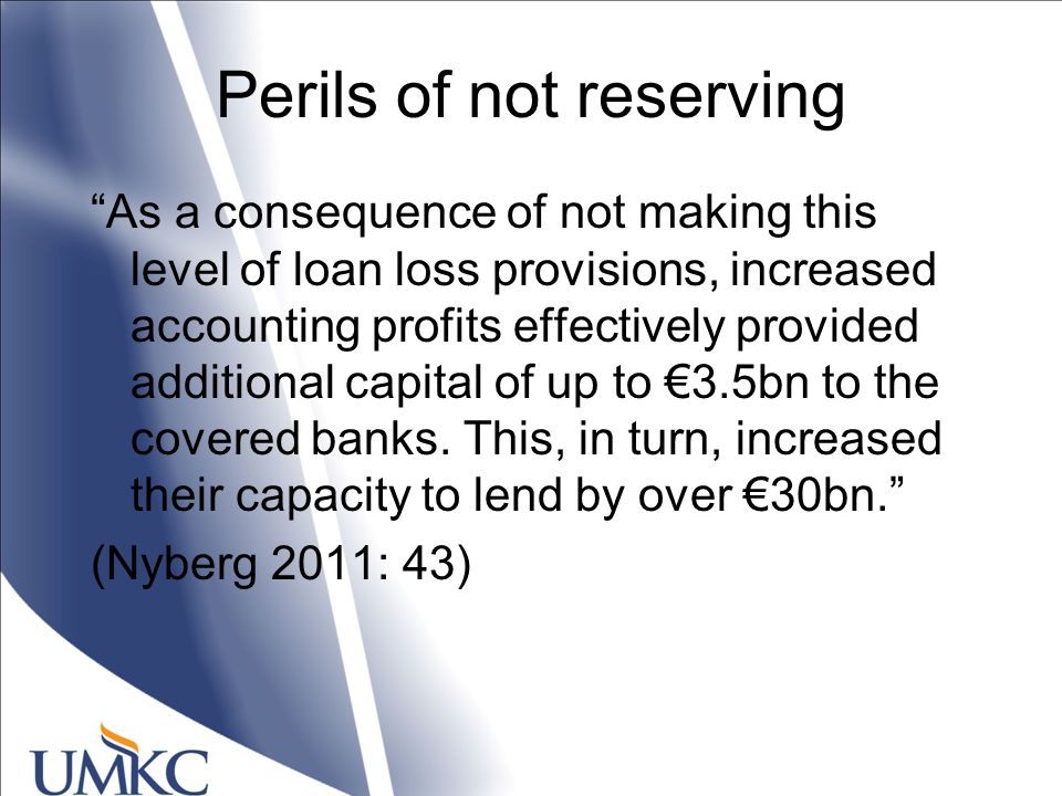 Perils of not reserving As a consequence of not making this level of loan loss provisions, increased accounting profits effectively provided additional capital of up to €3.5bn to the covered banks.