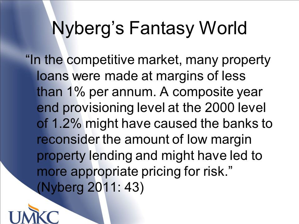 Nyberg's Fantasy World In the competitive market, many property loans were made at margins of less than 1% per annum.