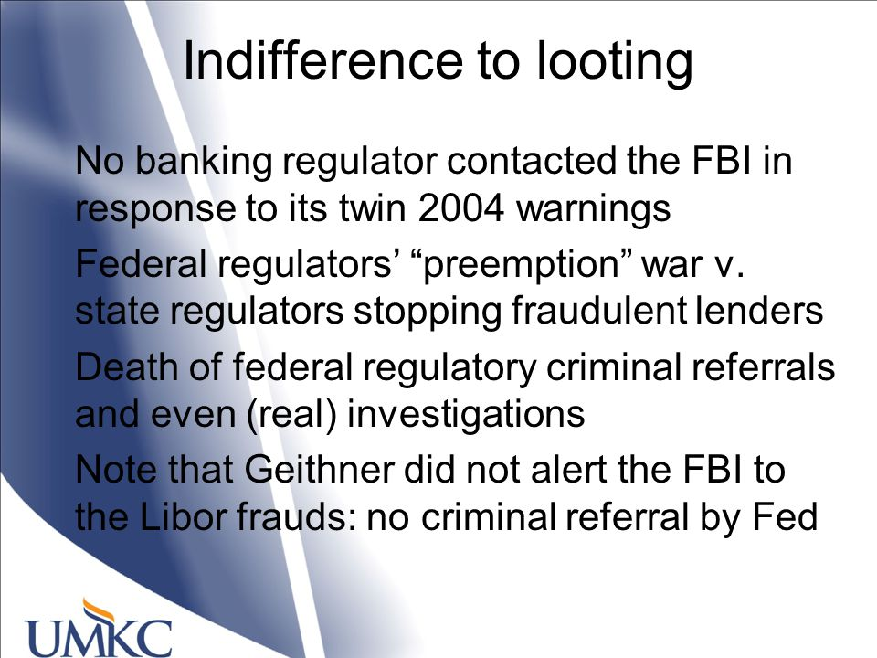 Indifference to looting No banking regulator contacted the FBI in response to its twin 2004 warnings Federal regulators' preemption war v.