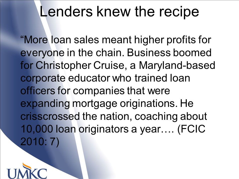 Lenders knew the recipe More loan sales meant higher profits for everyone in the chain.
