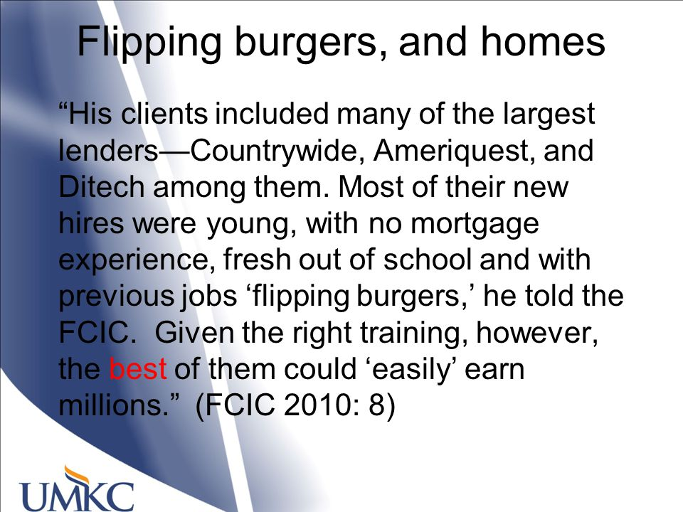 Flipping burgers, and homes His clients included many of the largest lenders—Countrywide, Ameriquest, and Ditech among them.