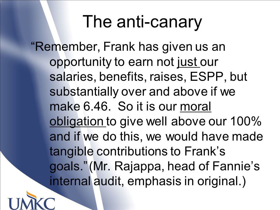 The anti-canary Remember, Frank has given us an opportunity to earn not just our salaries, benefits, raises, ESPP, but substantially over and above if we make 6.46.