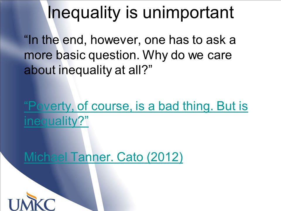 Inequality is unimportant In the end, however, one has to ask a more basic question.