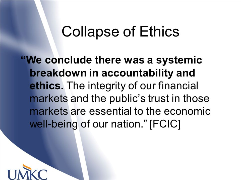 Collapse of Ethics We conclude there was a systemic breakdown in accountability and ethics.