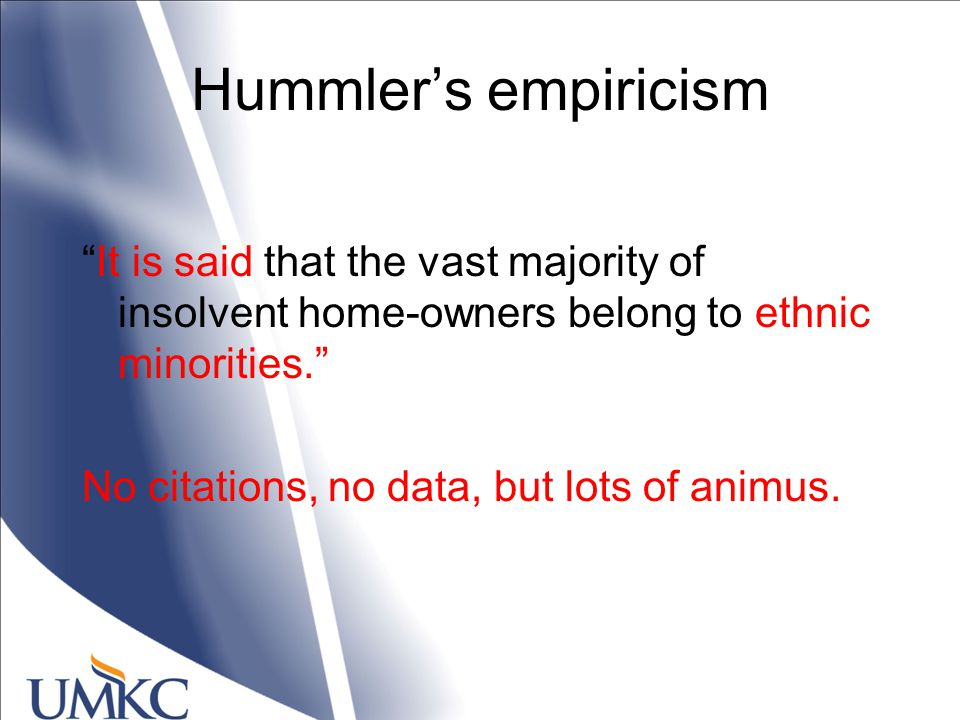 Hummler's empiricism It is said that the vast majority of insolvent home-owners belong to ethnic minorities. No citations, no data, but lots of animus.
