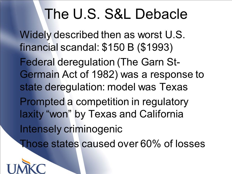 The U.S. S&L Debacle Widely described then as worst U.S.