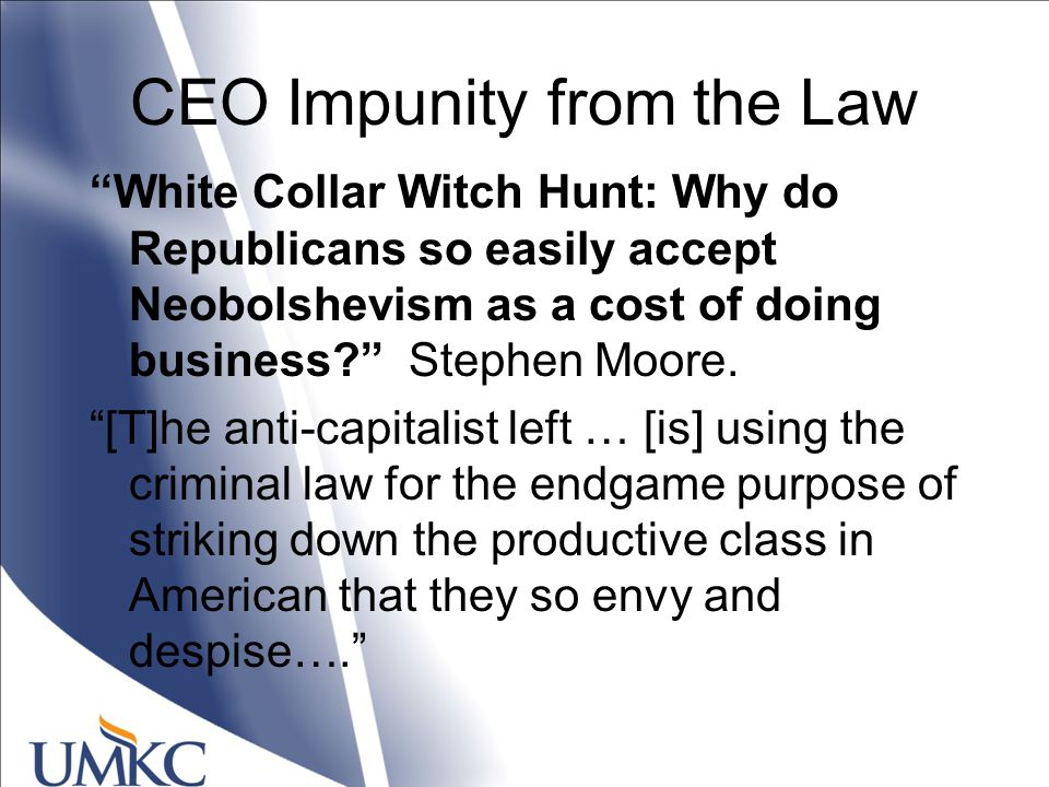 CEO Impunity from the Law White Collar Witch Hunt: Why do Republicans so easily accept Neobolshevism as a cost of doing business Stephen Moore.