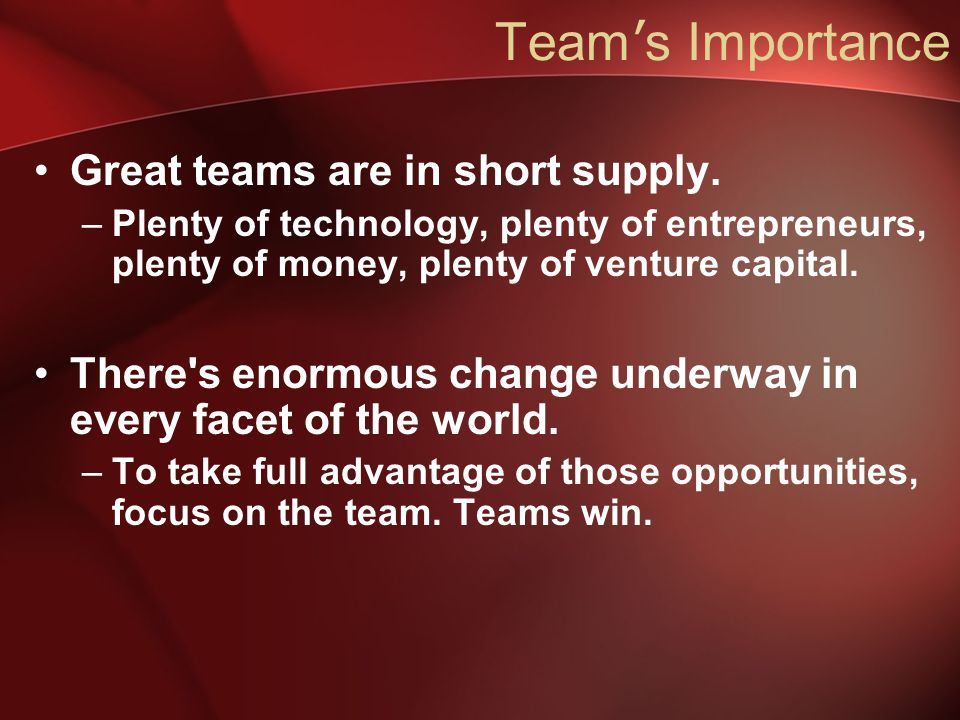 Team ' s Importance Great teams are in short supply.