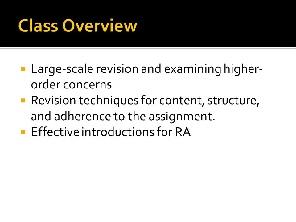  Large-scale revision and examining higher- order concerns  Revision techniques for content, structure, and adherence to the assignment.