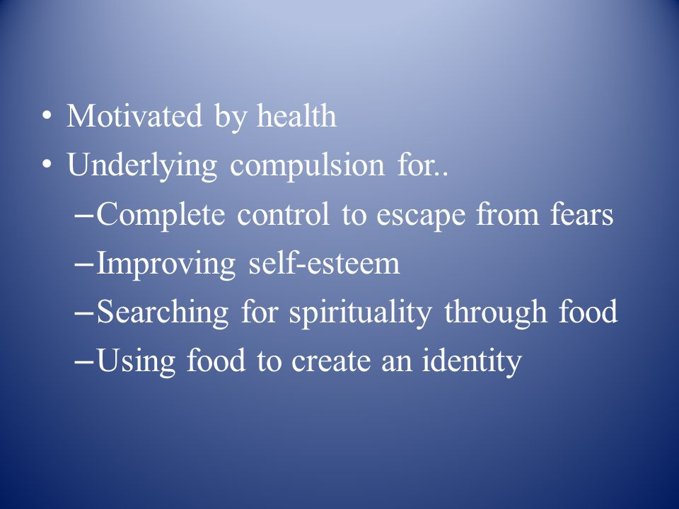 Motivated by health Underlying compulsion for..