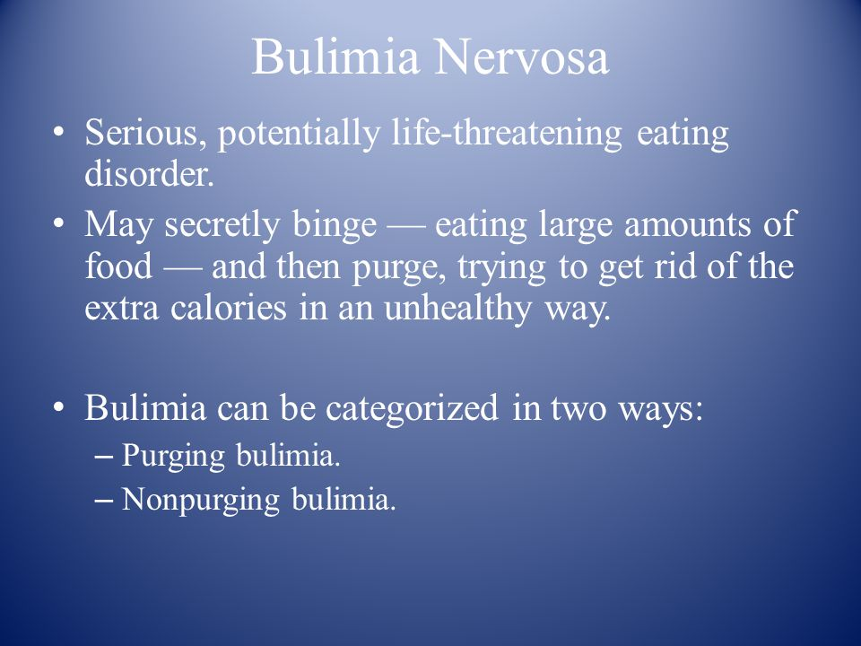 Bulimia Nervosa Serious, potentially life-threatening eating disorder.