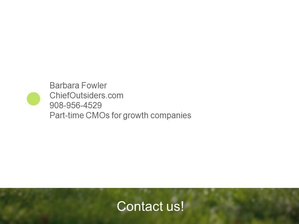 Contact us! Barbara Fowler ChiefOutsiders.com 908-956-4529 Part-time CMOs for growth companies