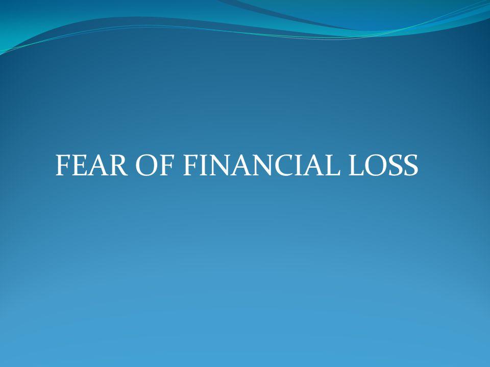 FEAR OF FINANCIAL LOSS