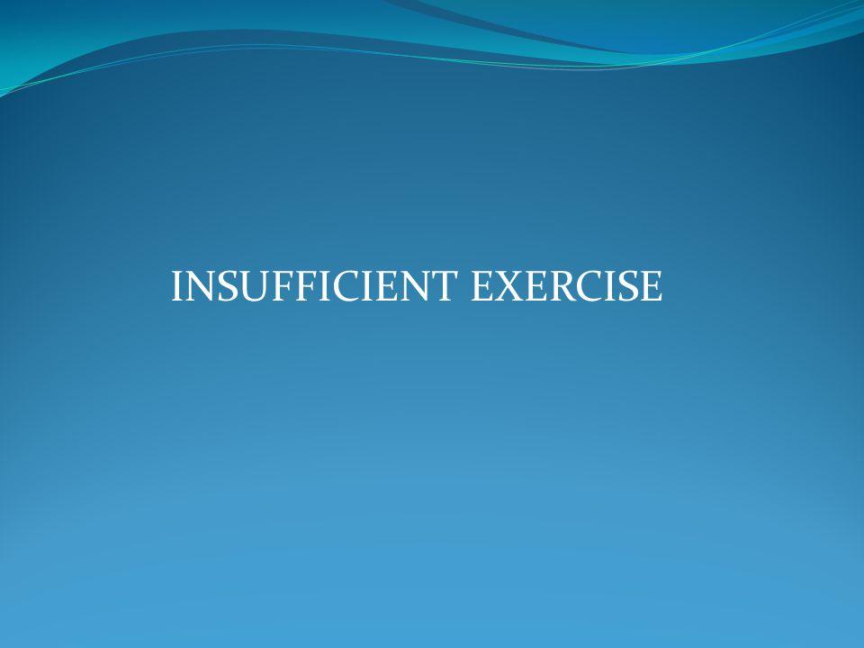 INSUFFICIENT EXERCISE