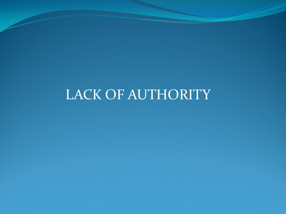 LACK OF AUTHORITY