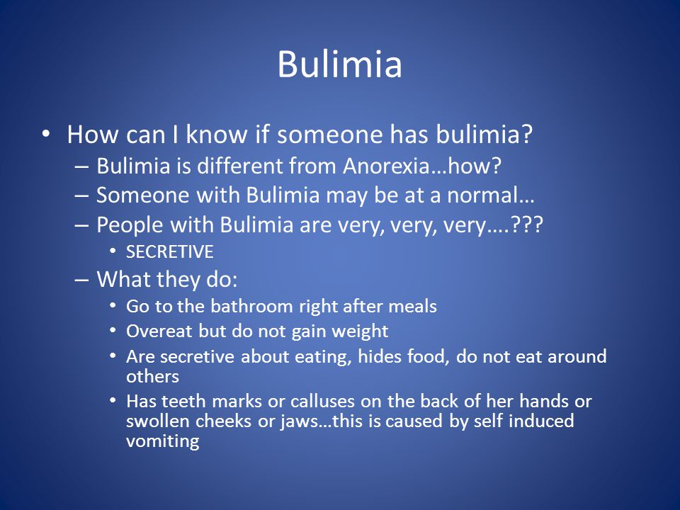 Bulimia How can I know if someone has bulimia. – Bulimia is different from Anorexia…how.