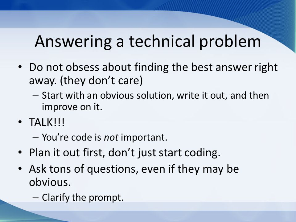 Answering a technical problem Do not obsess about finding the best answer right away.