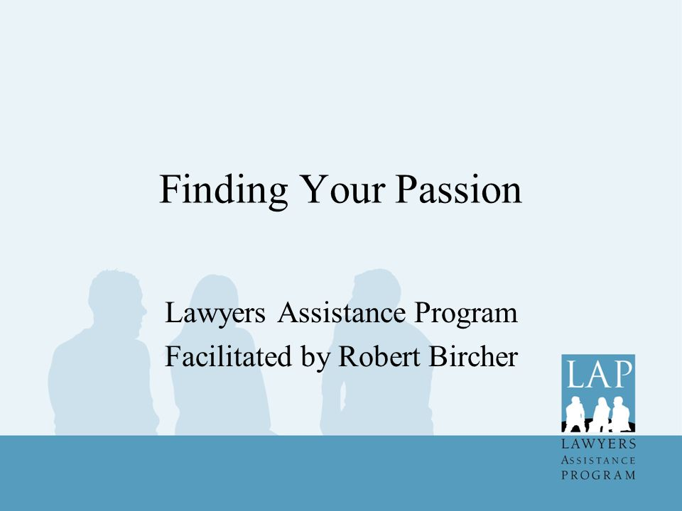 Finding Your Passion Lawyers Assistance Program Facilitated by Robert Bircher
