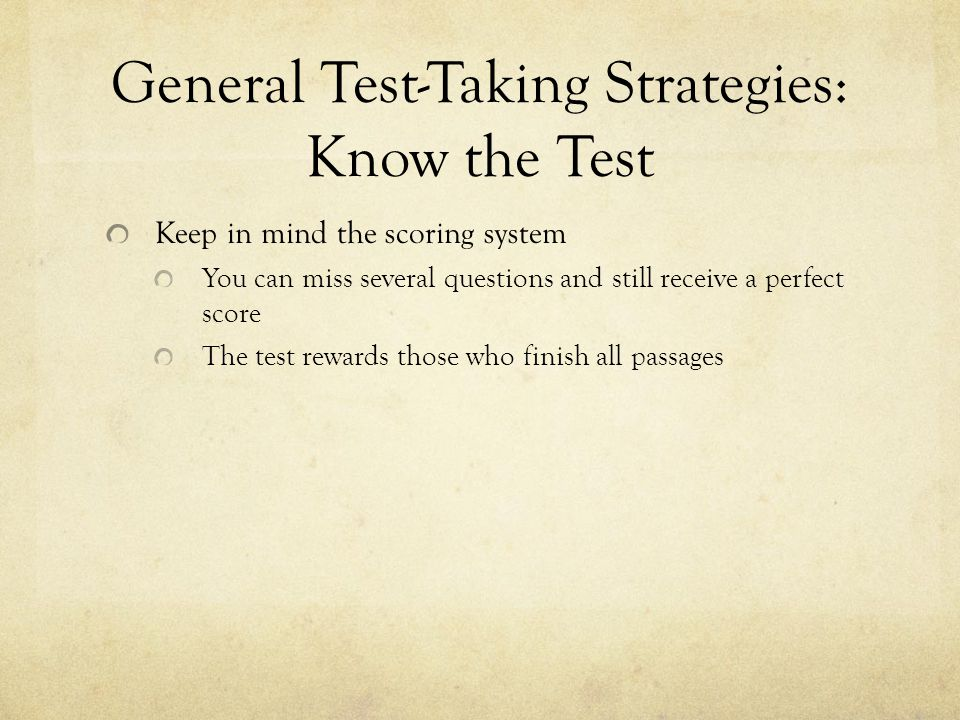 General Test-Taking Strategies: Attitude and Mindset Be confident and relaxed, but not too relaxed.