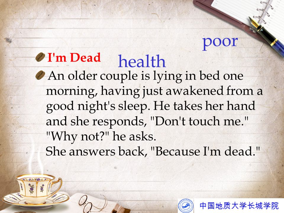 中国地质大学长城学院 poor health I m Dead An older couple is lying in bed one morning, having just awakened from a good night s sleep.