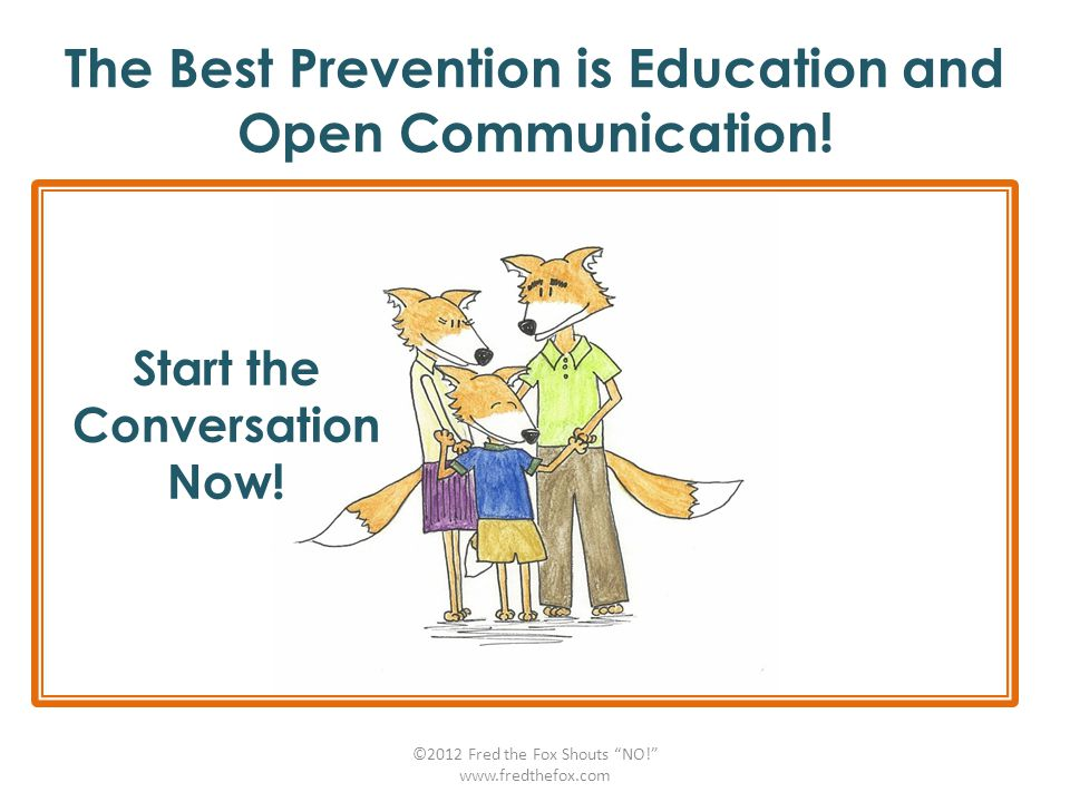 "The Best Prevention is Education and Open Communication! ©2012 Fred the Fox Shouts ""NO!"" www.fredthefox.com Start the Conversation Now!"
