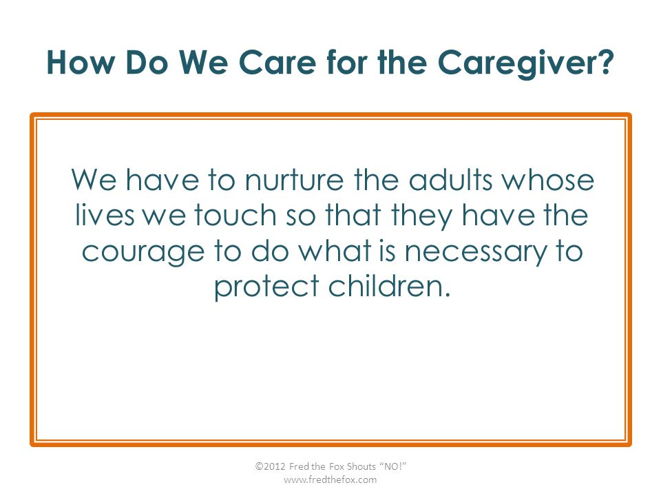 How Do We Care for the Caregiver? We have to nurture the adults whose lives we touch so that they have the courage to do what is necessary to protect