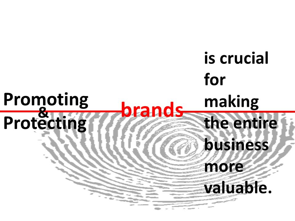 Promoting Protecting & brands is crucial for making the entire business more valuable.