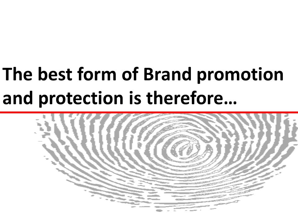 The best form of Brand promotion and protection is therefore…