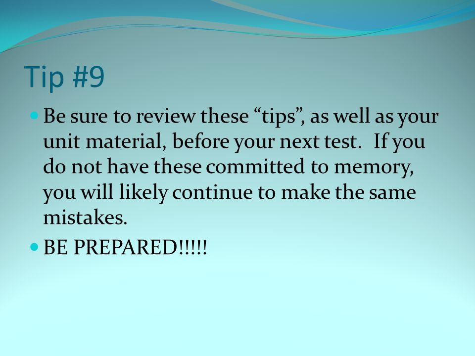 Tip #9 Be sure to review these tips , as well as your unit material, before your next test.