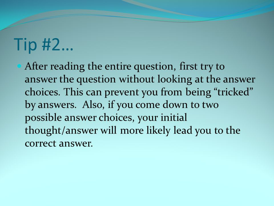 """Tip #2… After reading the entire question, first try to answer the question without looking at the answer choices. This can prevent you from being """"tr"""