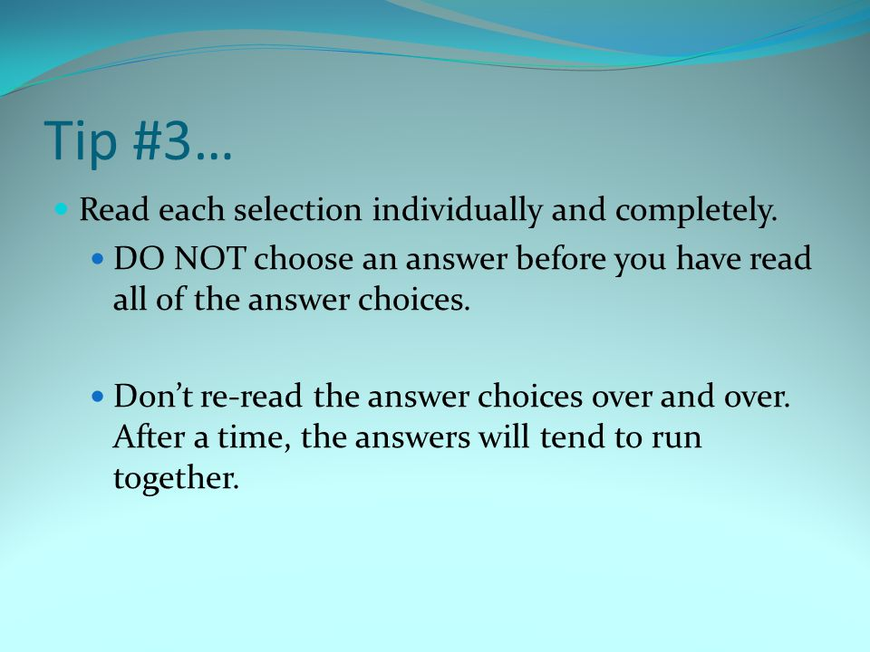 Tip #4… Immediately ELIMINATE the answers you know to be incorrect.