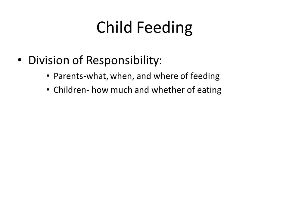 Child Feeding Division of Responsibility: Parents-what, when, and where of feeding Children- how much and whether of eating