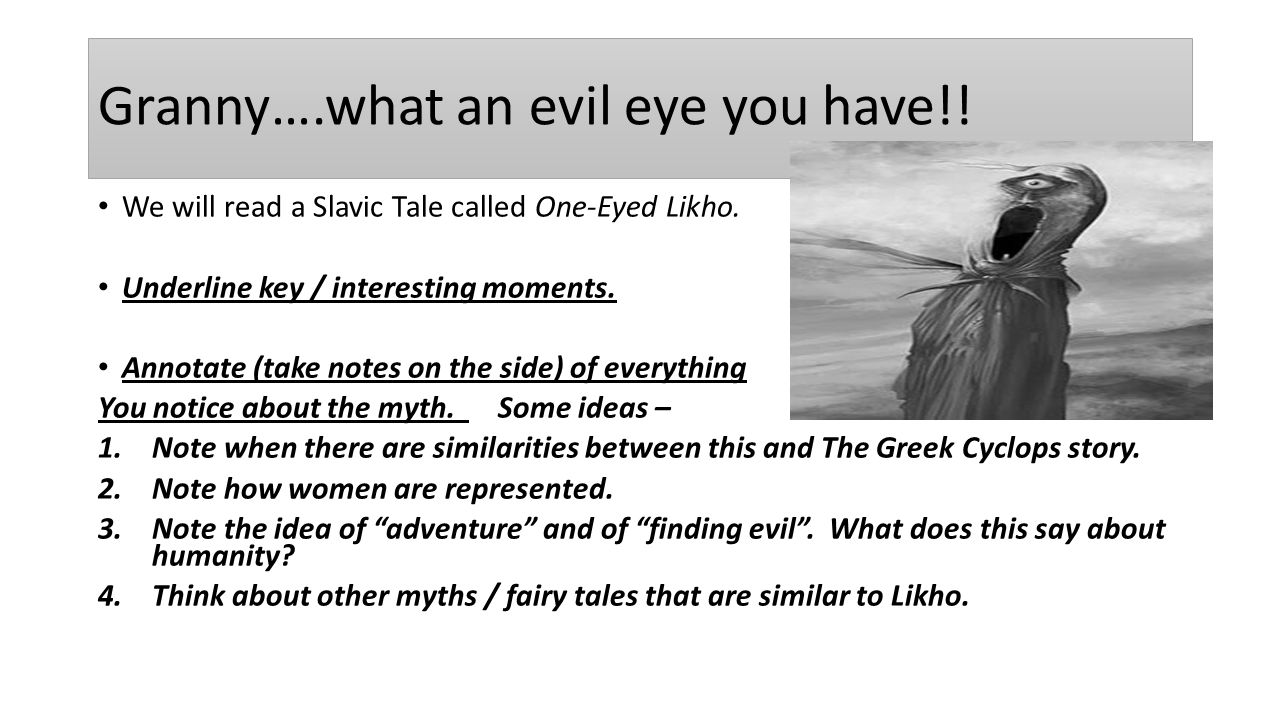Granny….what an evil eye you have!. We will read a Slavic Tale called One-Eyed Likho.