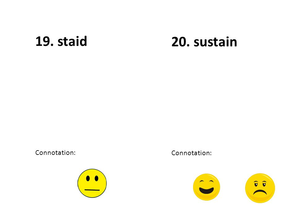 20. sustain Connotation: 19. staid Connotation: