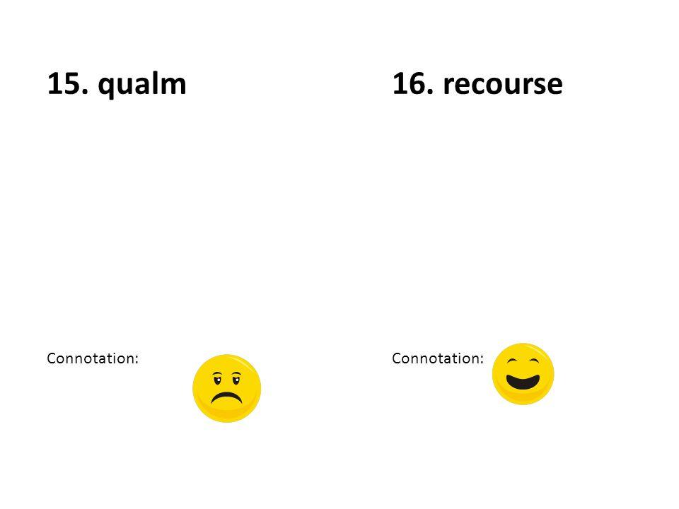 17. residue Connotation: 18. solicitous Connotation: