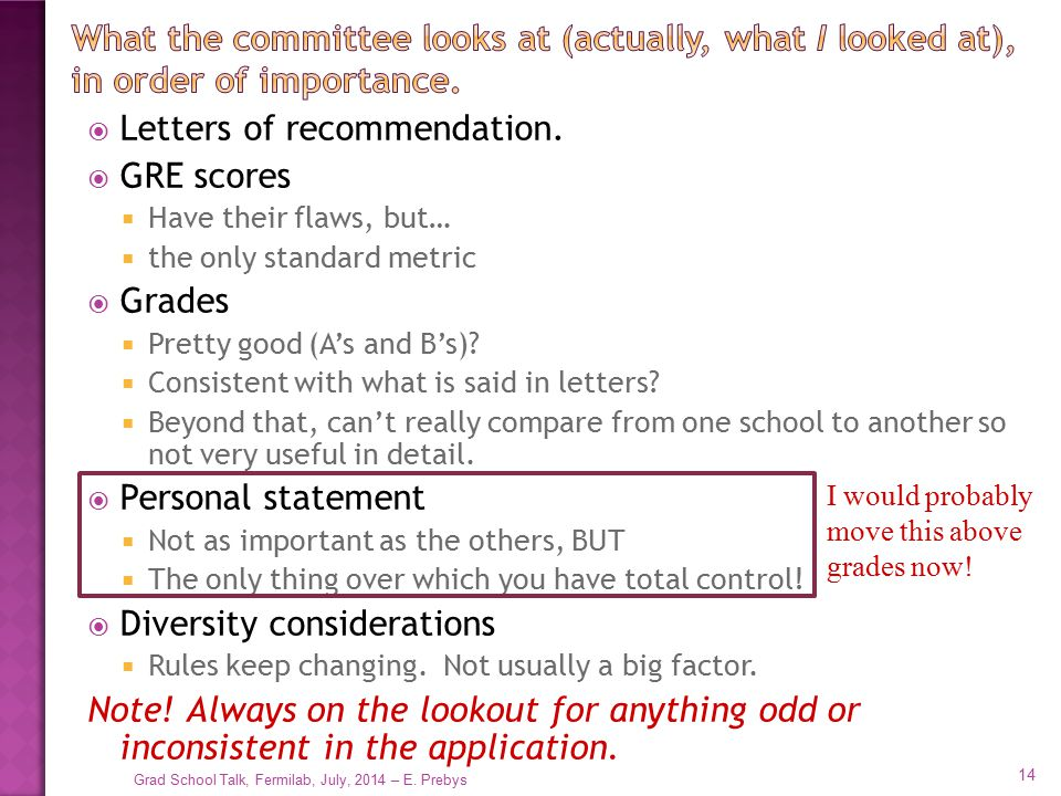  Letters of recommendation.  GRE scores  Have their flaws, but…  the only standard metric  Grades  Pretty good (A's and B's)?  Consistent with