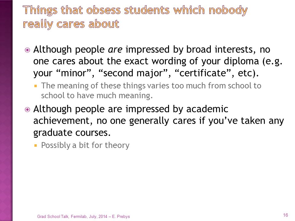 """ Although people are impressed by broad interests, no one cares about the exact wording of your diploma (e.g. your """"minor"""", """"second major"""", """"certific"""