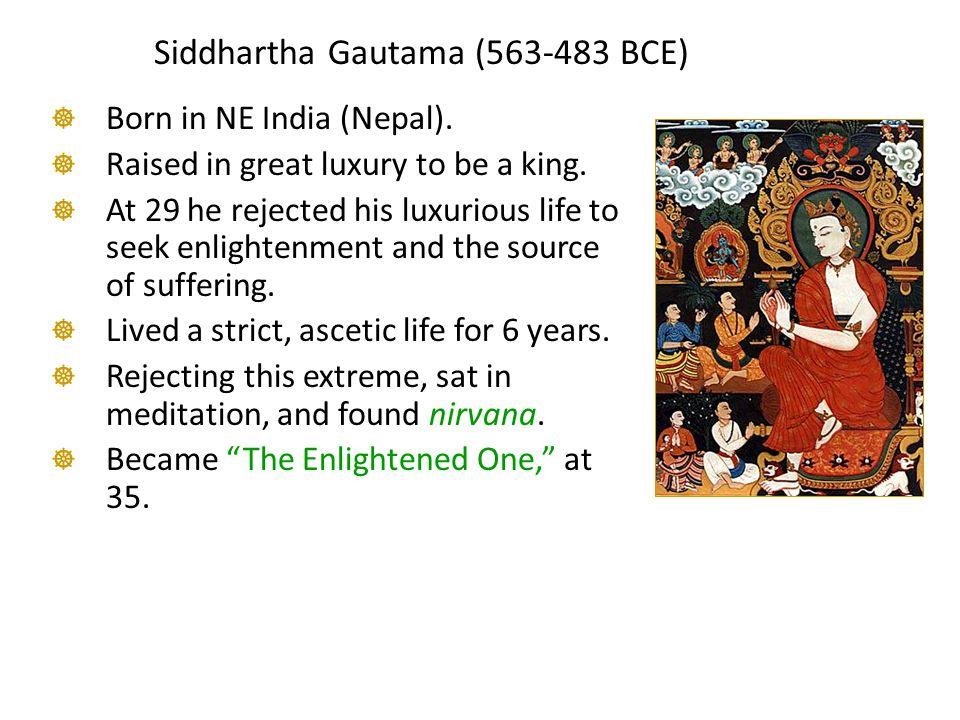 Siddhartha Gautama (563-483 BCE)  Born in NE India (Nepal).